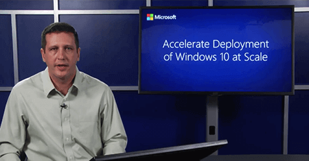 Accelerate Deployment of Windows 10 at Scale