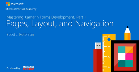 Mastering Xamarin.Forms Development, Part 1: Pages, Layout, and Navigation