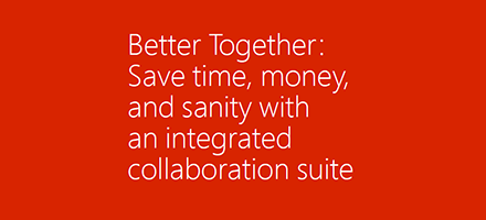 "EBook title page displaying the text, ""Better Together: Save time, money, and sanity with an integrated collaboration suite,"" download the Better Together eBook."