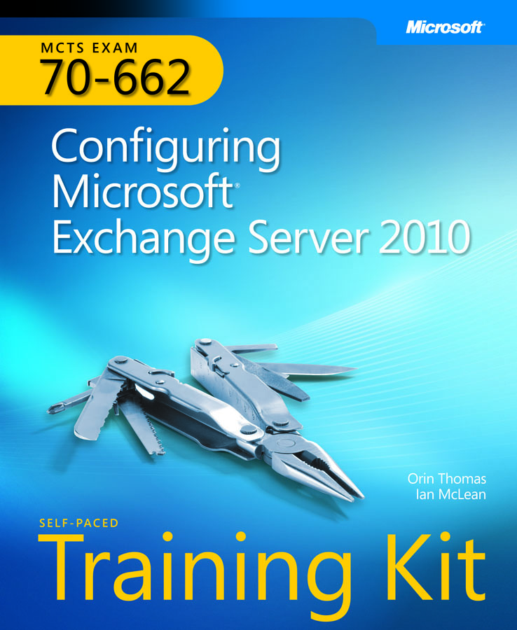 MCTS Self-Paced Training Kit (Exam 70-662): Configuring Microsoft Exchange Server 2010