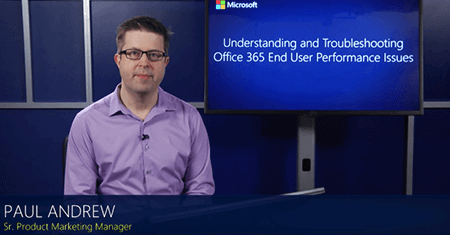 Understanding and Troubleshooting Office 365 End User Performance Issues