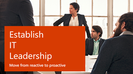 Establish IT leadership: Move from reactive to proactive