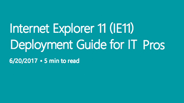 Read the Internet Explorer 11 (IE 11) Deployment Guide for IT Pros in 20th June-2017 5 minutes to read