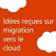 Idées reçues sur la migration vers le cloud