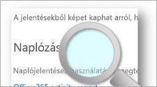 Naplózási lap a tetején egy nagyítóval; információk az Office 365 naplózási és jelentési képességeiről
