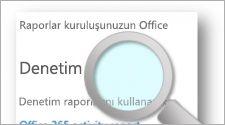 En üstünde büyüteç bulunan Denetim sayfası, Office 365'teki günlük ve raporlama özellikleri hakkında bilgi edinin